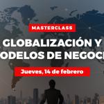 Masterclass: Globalización y nuevos modelos de negocio