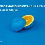 La transformación digital en la empresa: ¿Cómo gestionarla?